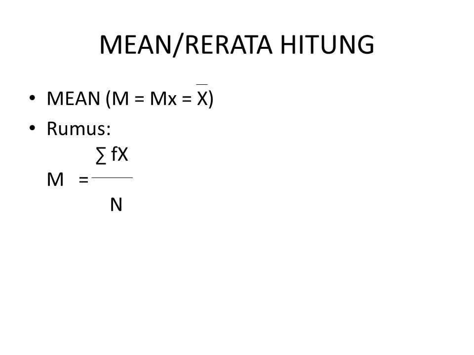 MEAN/RERATA HITUNG MEAN (M = Mx = X) Rumus: ∑ fX M = N