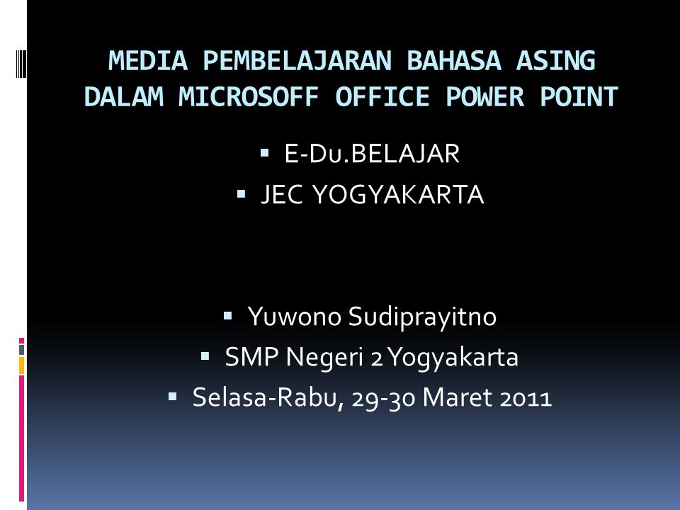 MEDIA PEMBELAJARAN BAHASA ASING DALAM MICROSOFF OFFICE POWER POINT