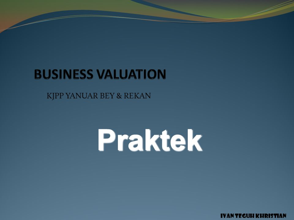 Praktek BUSINESS VALUATION KJPP YANUAR BEY & REKAN