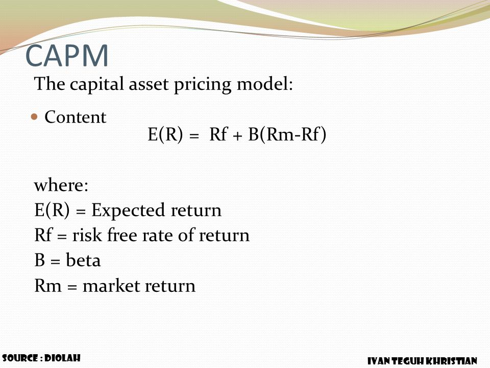 CAPM The capital asset pricing model: E(R) = Rf + B(Rm-Rf) where: