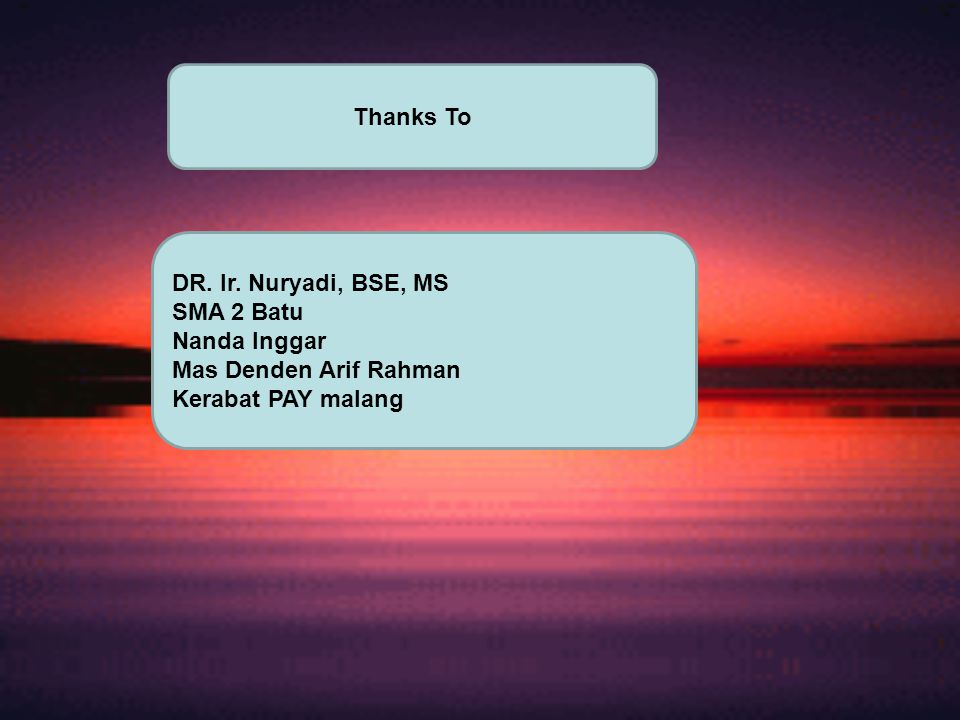 Thanks To DR. Ir. Nuryadi, BSE, MS. SMA 2 Batu.