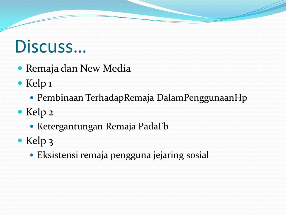 Discuss… Remaja dan New Media Kelp 1 Kelp 2 Kelp 3