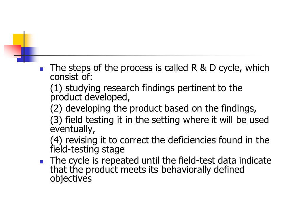 The steps of the process is called R & D cycle, which consist of: