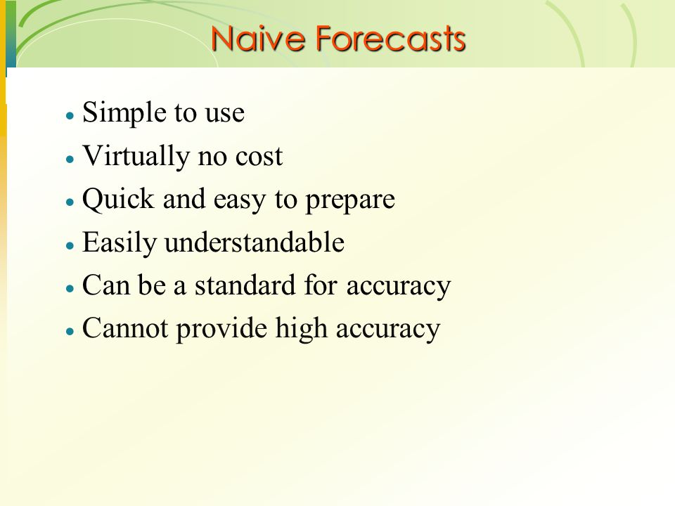 Naive Forecasts Simple to use Virtually no cost