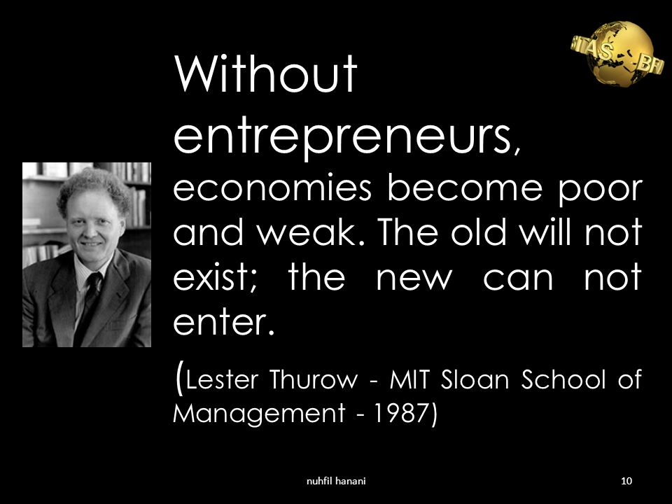 Without entrepreneurs, economies become poor and weak