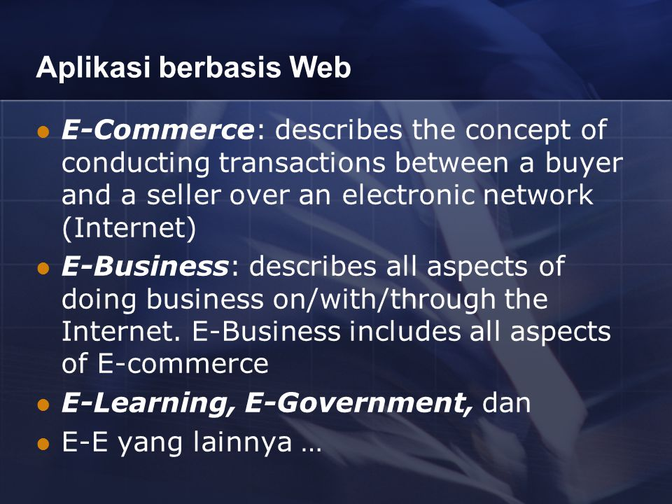 Aplikasi berbasis Web E-Commerce: describes the concept of conducting transactions between a buyer and a seller over an electronic network (Internet)