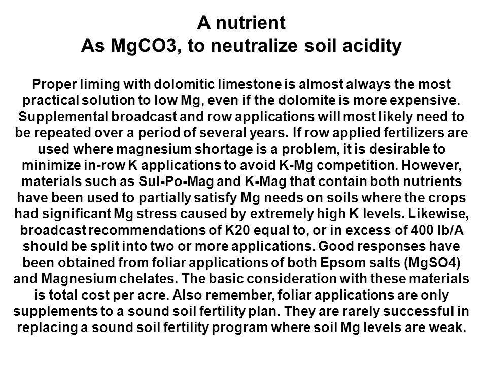 As MgCO3, to neutralize soil acidity