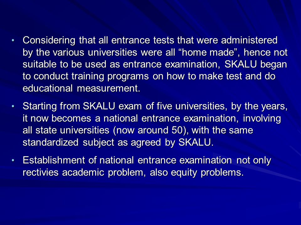 Considering that all entrance tests that were administered by the various universities were all home made , hence not suitable to be used as entrance examination, SKALU began to conduct training programs on how to make test and do educational measurement.