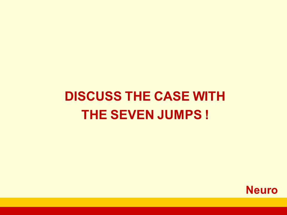DISCUSS THE CASE WITH THE SEVEN JUMPS !