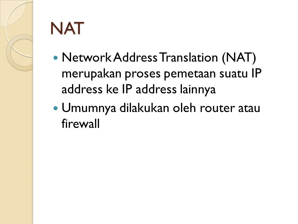 NAT Network Address Translation (NAT) merupakan proses pemetaan suatu IP address ke IP address lainnya.
