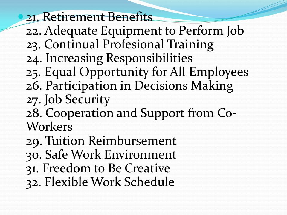 21. Retirement Benefits 22. Adequate Equipment to Perform Job 23