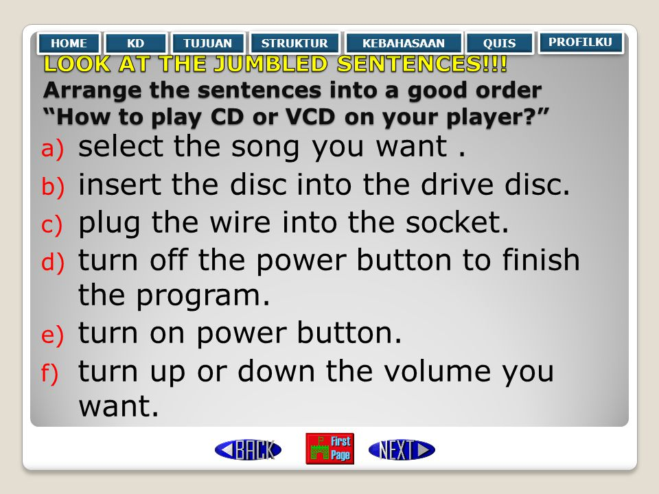 select the song you want . insert the disc into the drive disc.