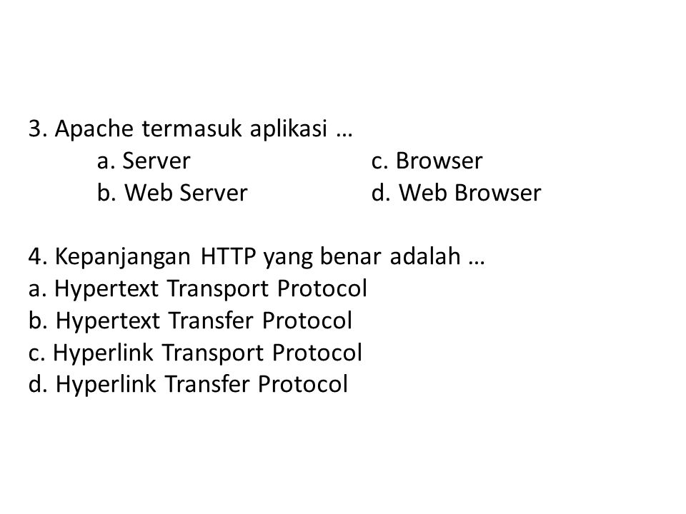 3. Apache termasuk aplikasi …. a. Server. c. Browser. b. Web Server. d