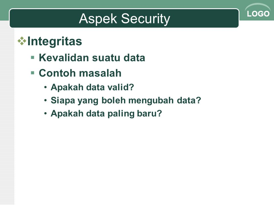 Aspek Security Integritas Kevalidan suatu data Contoh masalah