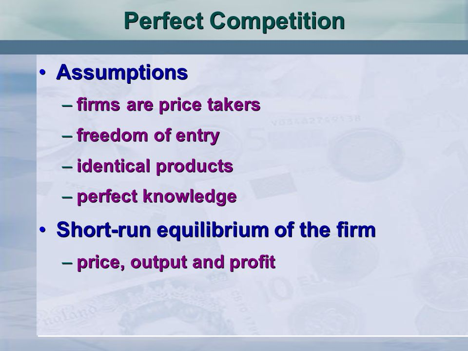Perfect Competition Assumptions Short-run equilibrium of the firm