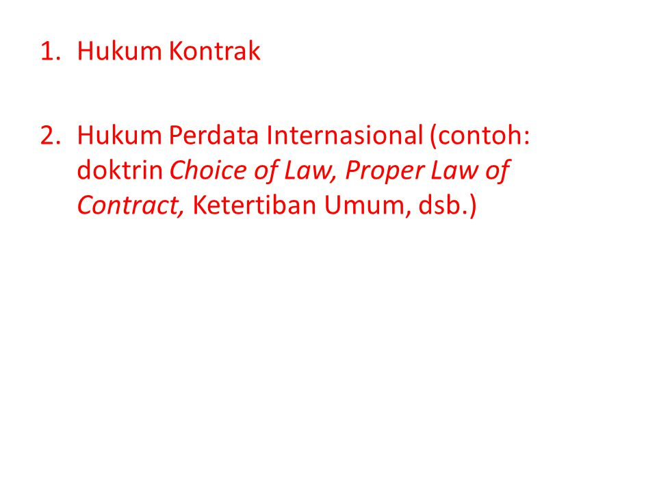 Hukum Kontrak Hukum Perdata Internasional (contoh: doktrin Choice of Law, Proper Law of Contract, Ketertiban Umum, dsb.)