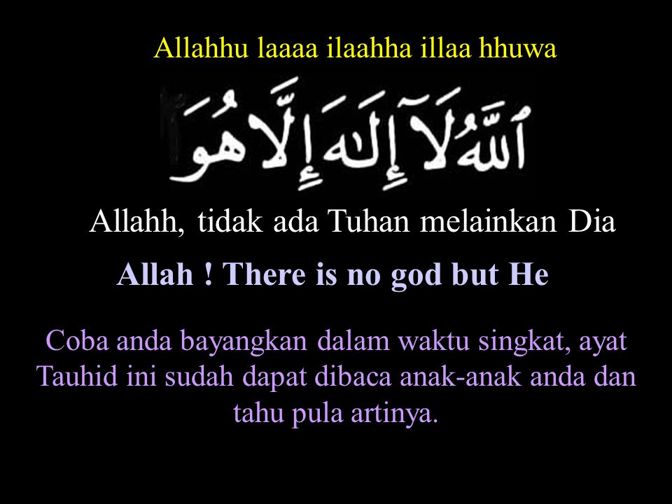 Allah ! There is no god but He