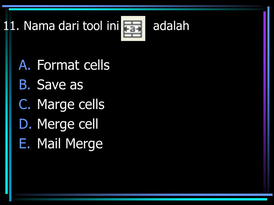 Format cells Save as Marge cells Merge cell Mail Merge