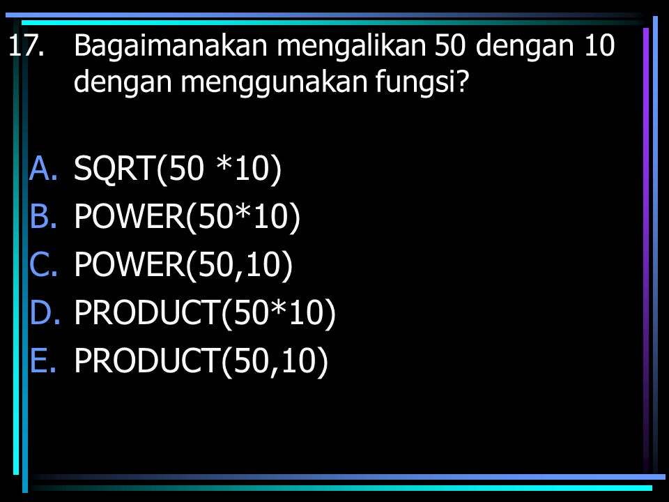 SQRT(50 *10) POWER(50*10) POWER(50,10) PRODUCT(50*10) PRODUCT(50,10)