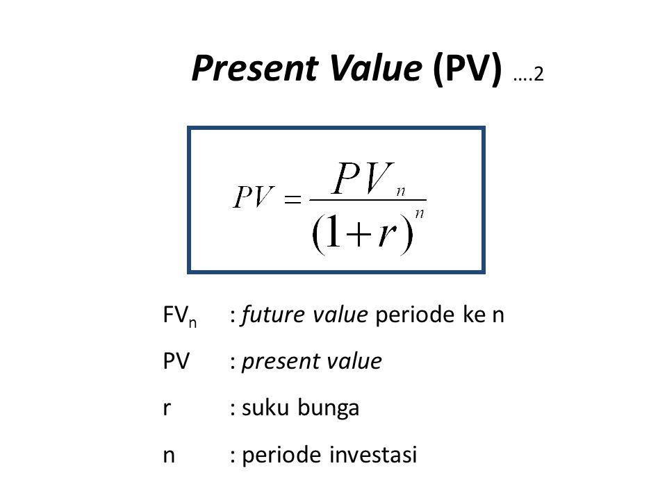 Present Value (PV) ….2 FVn : future value periode ke n