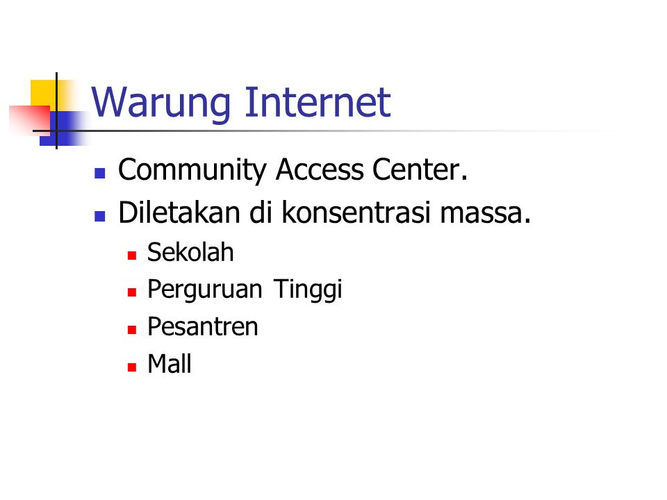 Warung Internet Community Access Center.