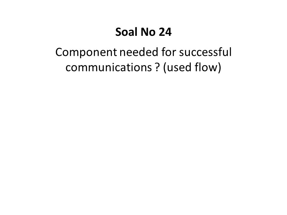Component needed for successful communications (used flow)