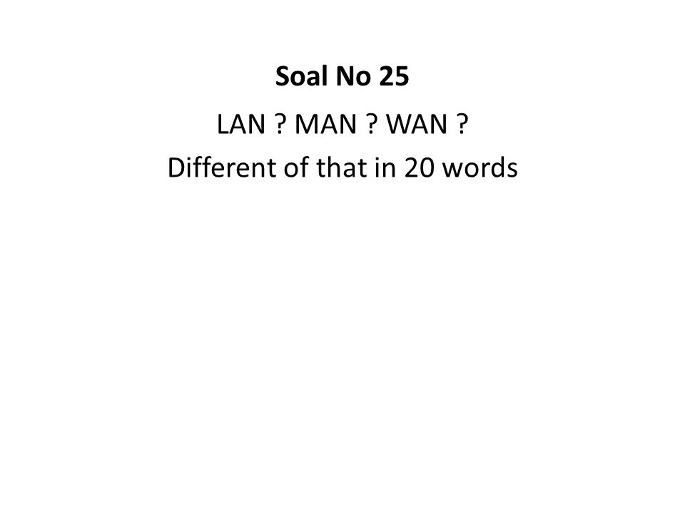 LAN MAN WAN Different of that in 20 words