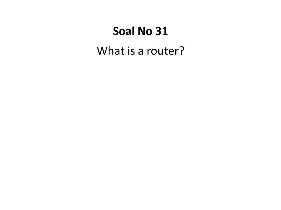 Soal No 31 What is a router