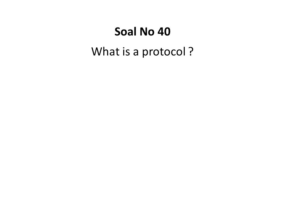 Soal No 40 What is a protocol