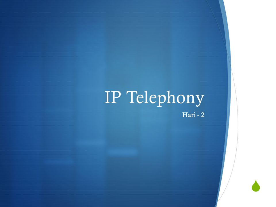 IP Telephony Hari - 2