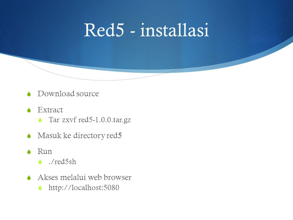 Red5 - installasi Download source Extract Masuk ke directory red5 Run