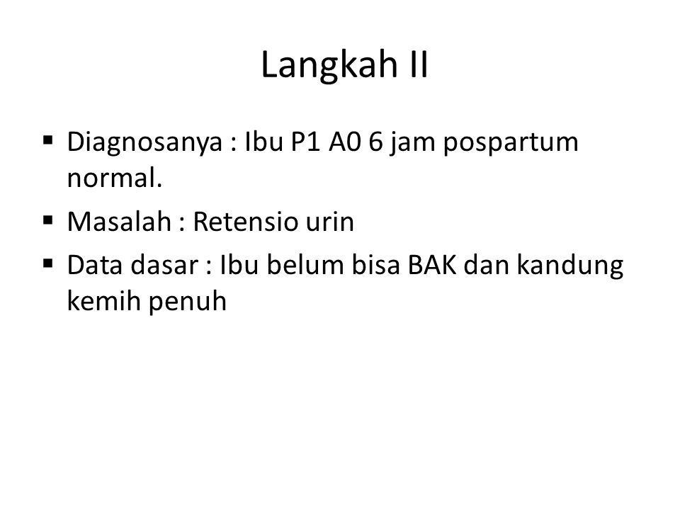 Langkah II Diagnosanya : Ibu P1 A0 6 jam pospartum normal.