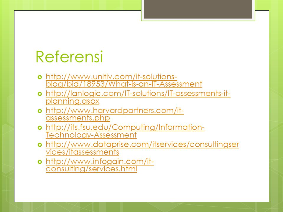 Referensi http://www.unitiv.com/it-solutions-blog/bid/18953/What-is-an-IT-Assessment.