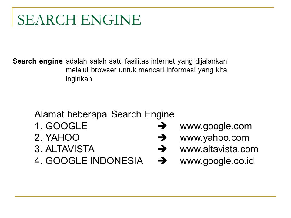 SEARCH ENGINE Alamat beberapa Search Engine GOOGLE  www.google.com