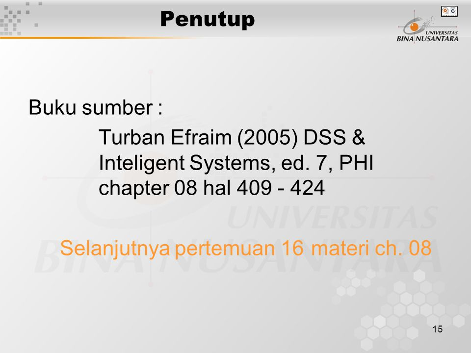 Penutup Buku sumber : Turban Efraim (2005) DSS & Inteligent Systems, ed. 7, PHI chapter 08 hal 409 - 424.