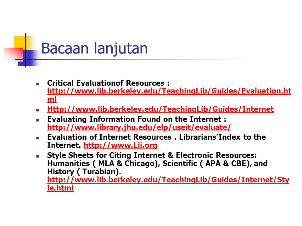 Bacaan lanjutan Critical Evaluationof Resources : http://www.lib.berkeley.edu/TeachingLib/Guides/Evaluation.html.