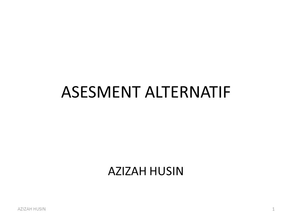 ASESMENT ALTERNATIF AZIZAH HUSIN AZIZAH HUSIN
