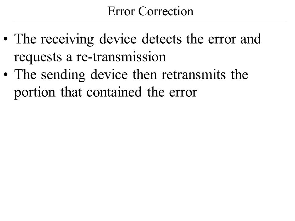 The receiving device detects the error and requests a re-transmission