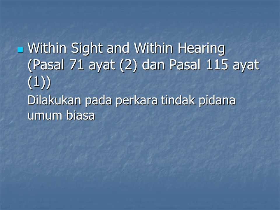 Within Sight and Within Hearing (Pasal 71 ayat (2) dan Pasal 115 ayat (1))