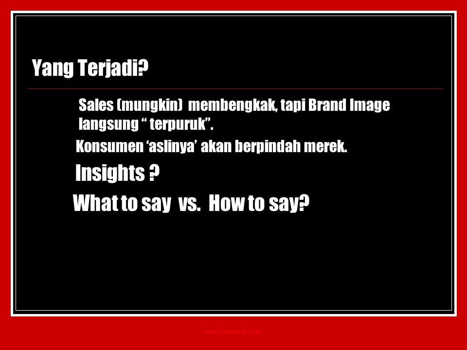 Yang Terjadi What to say vs. How to say