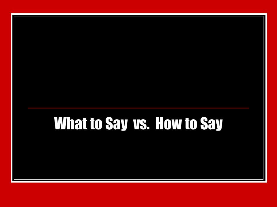 What to Say vs. How to Say