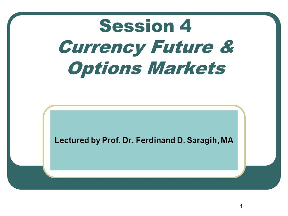 Session 4 Currency Future & Options Markets