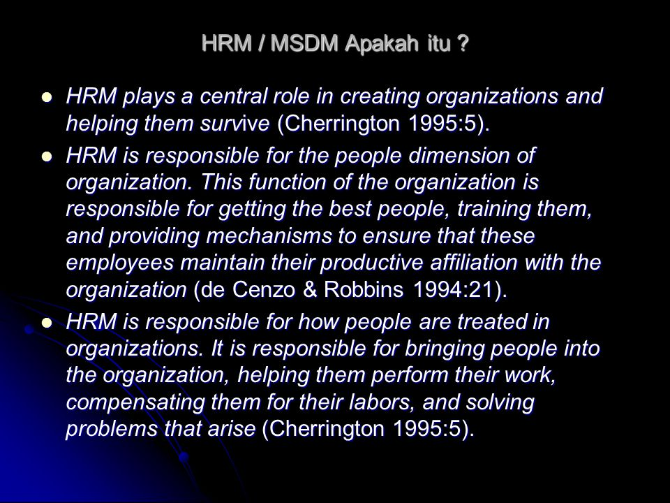 HRM / MSDM Apakah itu HRM plays a central role in creating organizations and helping them survive (Cherrington 1995:5).