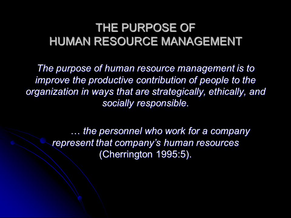 THE PURPOSE OF HUMAN RESOURCE MANAGEMENT