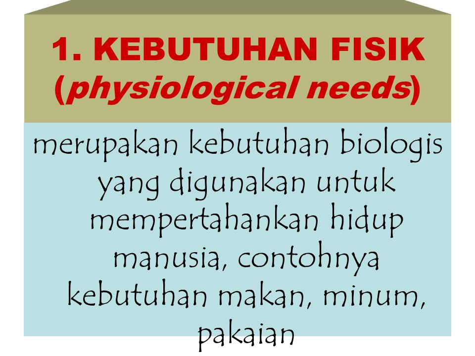 1. KEBUTUHAN FISIK (physiological needs)
