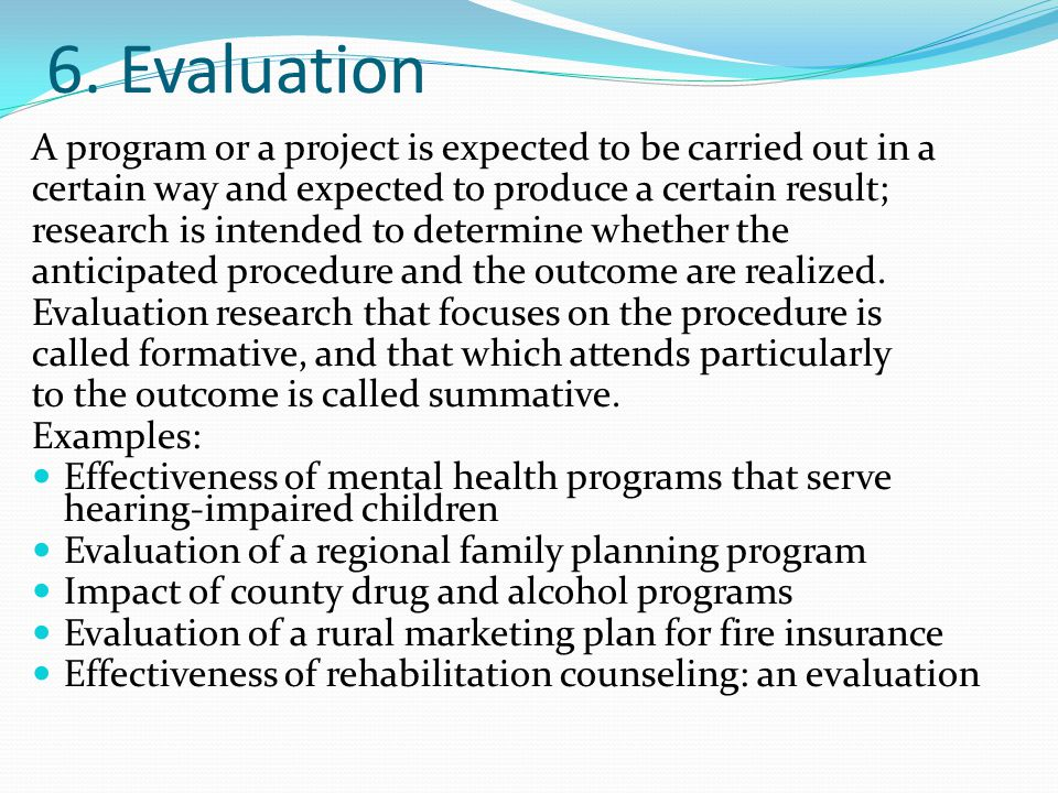 6. Evaluation A program or a project is expected to be carried out in a. certain way and expected to produce a certain result;