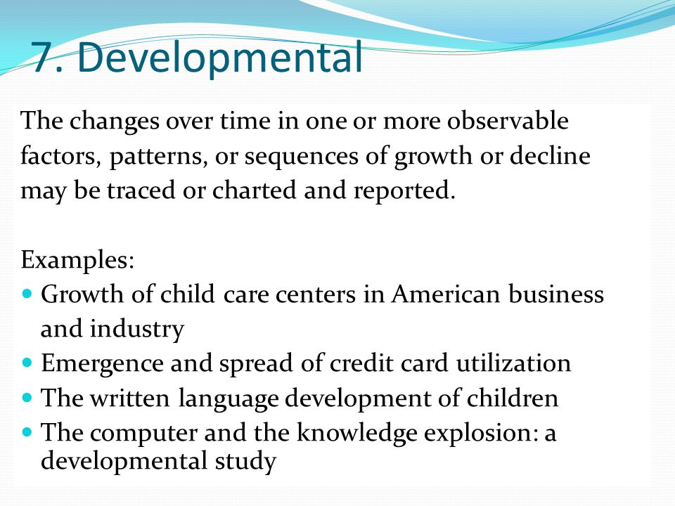 7. Developmental The changes over time in one or more observable