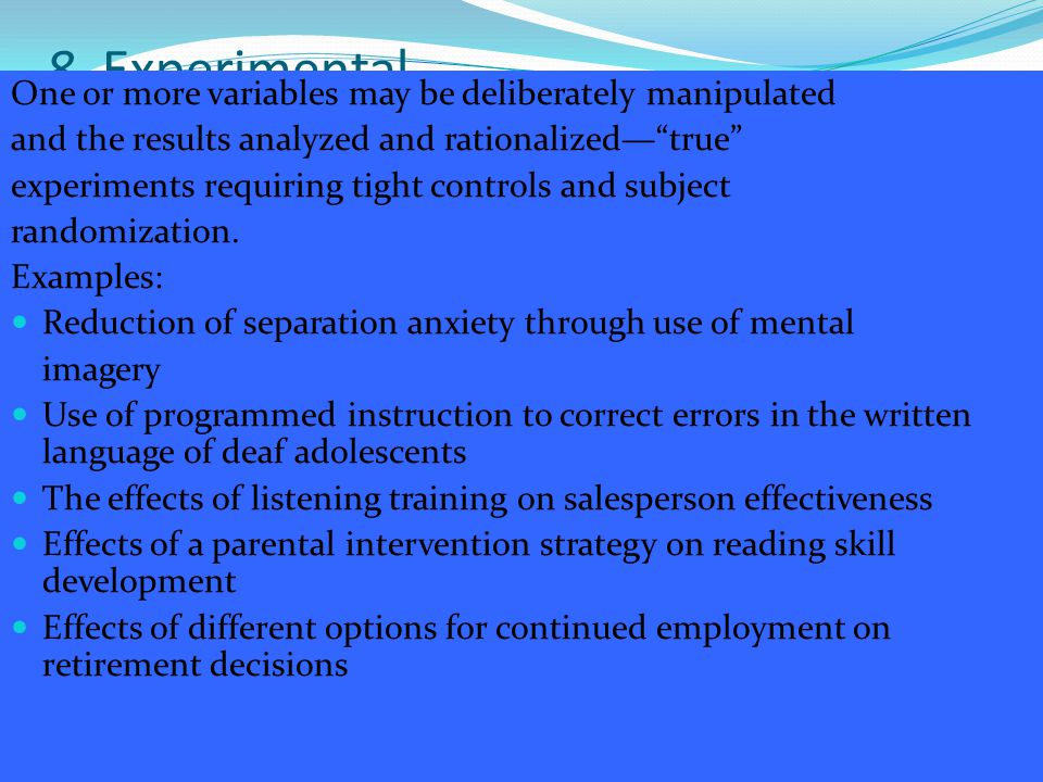 8. Experimental One or more variables may be deliberately manipulated
