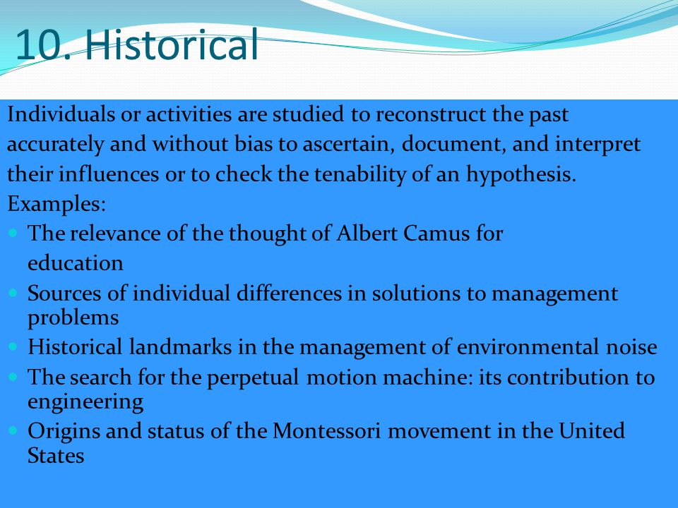 10. Historical Individuals or activities are studied to reconstruct the past. accurately and without bias to ascertain, document, and interpret.