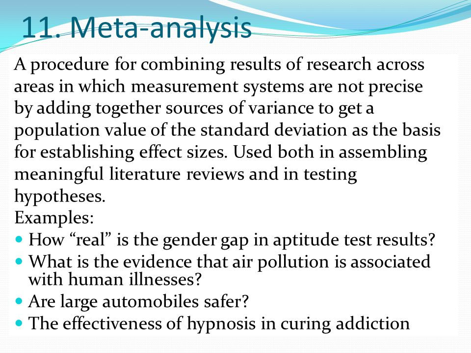 11. Meta-analysis A procedure for combining results of research across